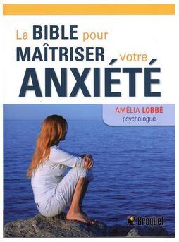 La Bible pour maîtriser votre anxiété  par Amélia Lobbé, psychologue Éditions Broquet